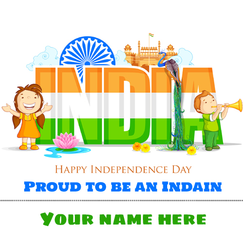 Proud To Be Indian 15th August Greeting With Your Name