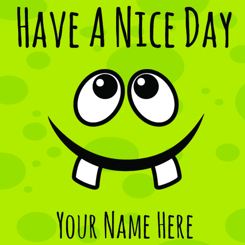 Have a Nice Day Funny Whatsapp Greeting With Your Name