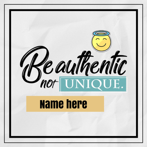 Be Authentic Not Unique Whatsapp Status Image With Name