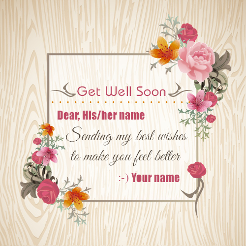 Write Name On Get Well Soon Wishes Greeting Card Happy Birthday And Get Well Soon Wishes