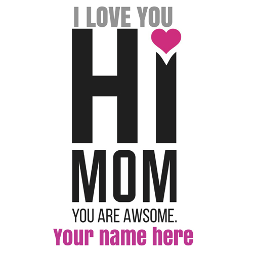 I Love You Mom Mothers Day Greeting With Your Name