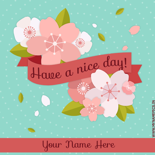 Have a Nice Day Wishes Creative Flower Card With Name