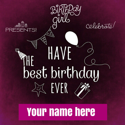 Have The Best Birthday Girl Greeting With Custom Name