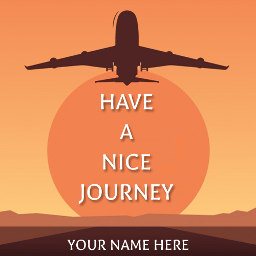 Have A Nice Journey Wishes Greeting With Your Name