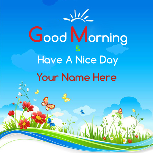 Good Morning and Have A Nice Day Pics With Your Name