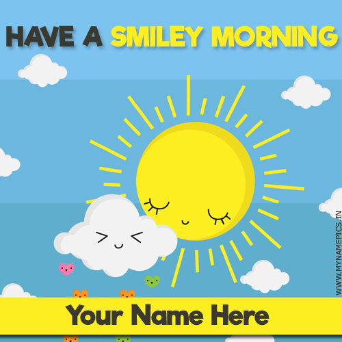 Have a Smiley Morning Wishes Greeting Card With Name