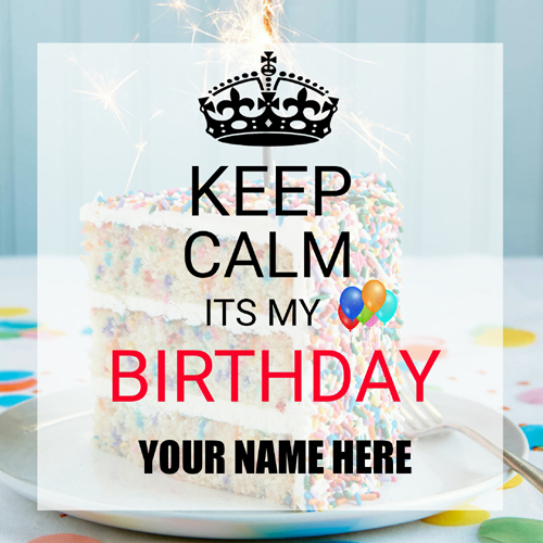 Keep Calm Its My Birthday Greeting Card With Your Name