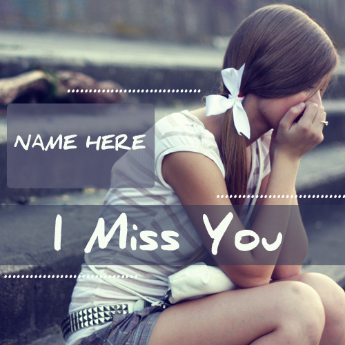 I miss you card with sad girl pics with your name