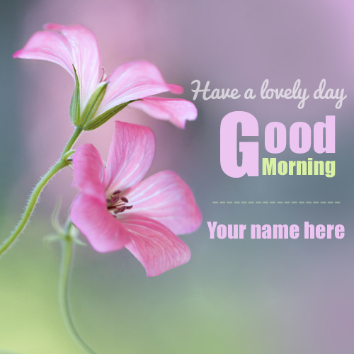 Good Morning Have A Lovely Day Greeting With Your Name