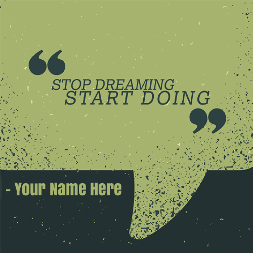 Stop Dreaming Start Doing Motivational Quote With Name
