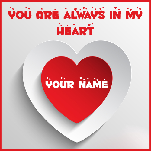 You Are in My Heart Love Greeting Card With Your Name
