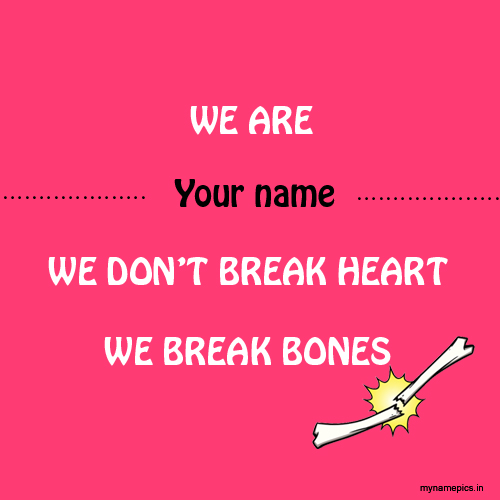 Write name on We Break Bones funny memes dps