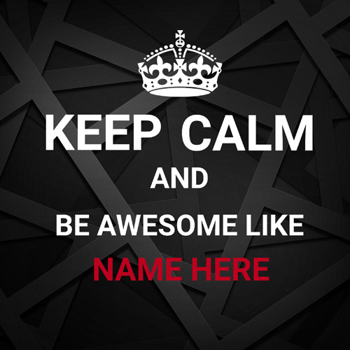 Keep Calm and Be Awesome Nice Meme Quote With Name
