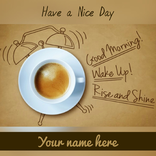 Good Morning Have a Nice Day Coffee Cup Card With Name