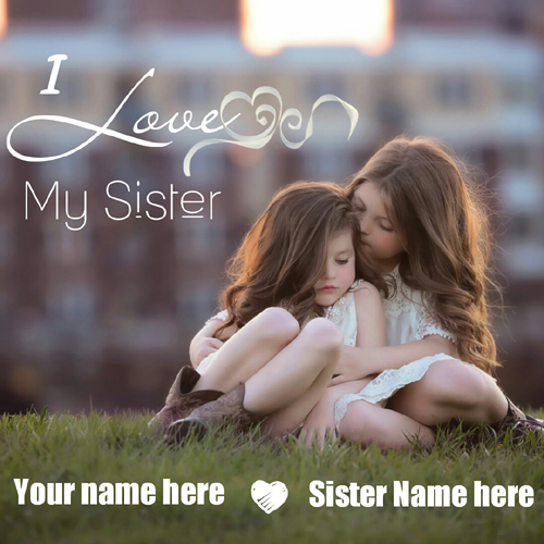 I Love My Sister Greeting For Sister Love With Name