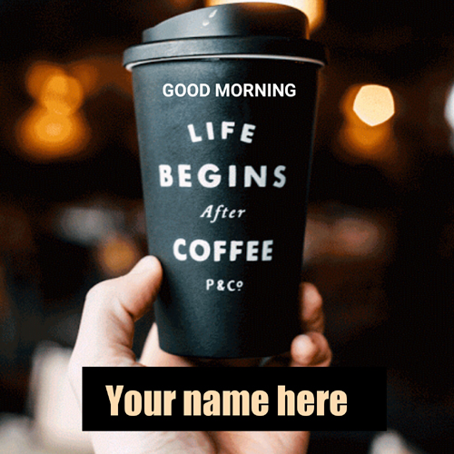 Good Morning Name Greeting With Delicious Coffee Mug